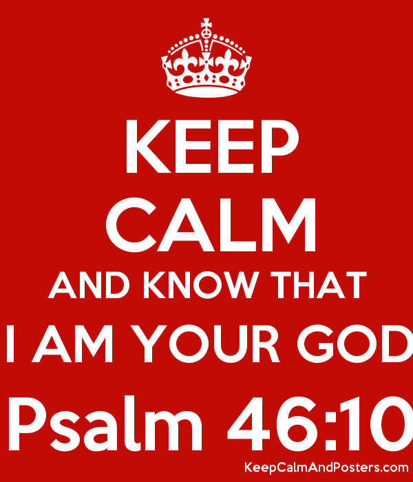 5582656_keep_calm_and_know_that_i_am_your_god_psalm_4610